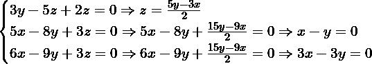 \[\begin{cases} 3y-5z+2z=0 \Rightarrow z= \frac{5y-3x}{2} \\ 5x-8y+3z = 0 \Rightarrow 5x-8y+\frac{15y-9x}{2}=0 \Rightarrow x-y=0 \\ 6x -9y+3z =0 \Rightarrow 6x-9y+\frac{15y-9x}{2}=0 \Rightarrow 3x-3y=0 \end{cases}\]