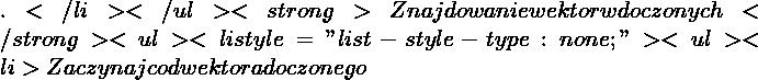 """.</li> </ul> <strong>Znajdowanie wektorów dołączonych</strong> <ul>  <li style=""""list-style-type: none;""""> <ul>  <li>Zaczynając od wektora dołączonego"""