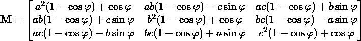 \[\mathbf{M} = \begin{bmatrix} a^2(1-\cos \varphi) + \cos \varphi &                    ab(1-\cos \varphi) - c\sin \varphi &                    ac(1-\cos \varphi) + b\sin \varphi \\                   ab(1-\cos \varphi) + c\sin \varphi &                    b^2(1-\cos \varphi) + \cos \varphi &                    bc(1-\cos \varphi) - a\sin \varphi \\                    ac(1-\cos \varphi) - b\sin \varphi &                    bc(1-\cos \varphi) + a\sin \varphi &                   c^2(1-\cos \varphi) + \cos \varphi\end{bmatrix}\]