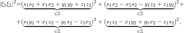 \begin{alignat*}{5} & \xi_1 \xi_2 ^2 &=& (\underbrace{ s_1s_2 + x_1x_2 + y_1y_2 + z_1z_2}_{\in \ZZ})^2 + (\underbrace{ s_1x_2 - x_1s_2 - y_1z_2 + z_1y_2}_{\in \ZZ})^2 + \\ &&+&  (\underbrace{ s_1y_2 + x_1z_2 - y_1s_2 - z_1x_2}_{\in \ZZ})^2 + (\underbrace{s_1z_2 - x_1y_2 + y_1x_2 - z_1s_2}_{\in \ZZ})^2, \end{alignat*}