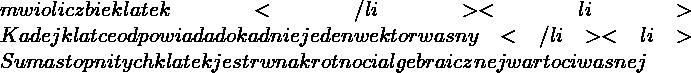 mówi o liczbie klatek</li>  <li>Każdej klatce odpowiada dokładnie jeden wektor własny</li>  <li>Suma stopni tych klatek jest równa krotności algebraicznej wartości własnej
