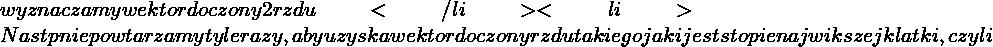 wyznaczamy wektor dołączony 2 rzędu</li>  <li>Następnie powtarzamy tyle razy, aby uzyskać wektor dołączony rzędu takiego jaki jest stopień największej klatki, czyli