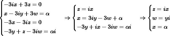 \[\begin{cases} -3ix+3z=0 \\ x -3iy+3w=\alpha \\ -3x-3iz = 0 \\ -3y+z -3iw =\alpha i \\ \end{cases} \Rightarrow \begin{cases} z = ix \\ x = 3iy-3w+\alpha\\ -3y+ix-3iw=\alpha i \end{cases} \Rightarrow\begin{cases} z = ix \\ w = y i \\ x = \alpha \end{cases}\]